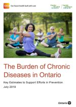 The Burden of Chronic Diseases in Ontario – Key Estimates to Support Efforts in Prevention