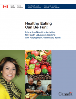 Healthy Eating Can Be Fun! Interactive Nutrition Activities for Health Educators Working with Aboriginal Children and Youth