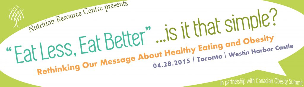 "NRC 2015 Forum: ""Eat Less, Eat Better""...Is It That Simple? Rethinking Our Message About Healthy Eating and Obesity"
